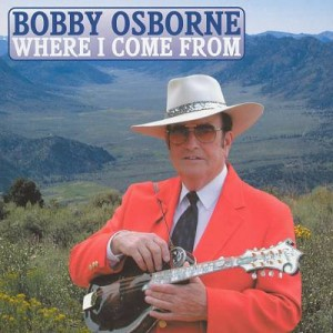 Bobby Osborne - Where I Come From album cover - interview at Music Charts Magazine