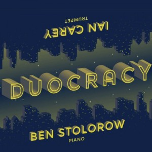 Duocracy - Ben Stolorow and Ian Carey - A Music Charts Magazine® Jazz Review by Benjamin Franklin V