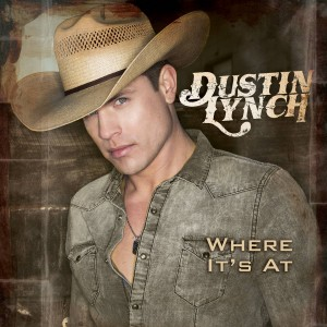 Dustin Lynch - Where It's At - Music Charts Magazine Country Music CD Review