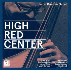 Jason Roebke Octet - High Red Center - A Music Charts Magazine Jazz music review by Benjamin Franklin V