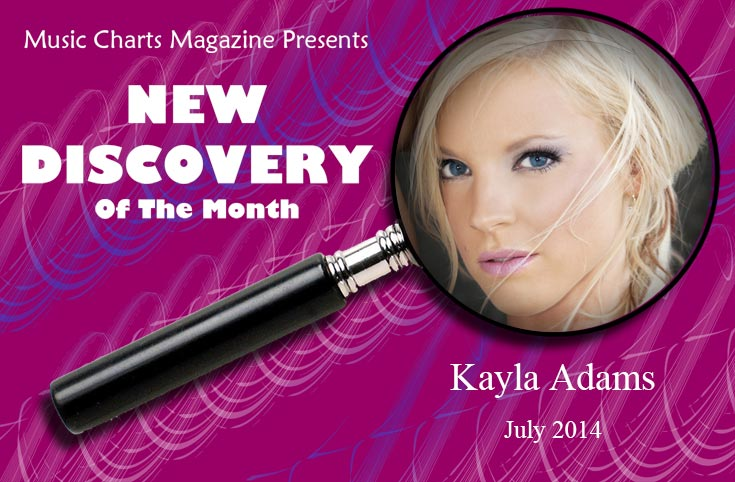 Music Charts Magazine® NEW DISCOVERY for the month of July 2014 - Kayla Adams - Featured song - Sober and Sorry