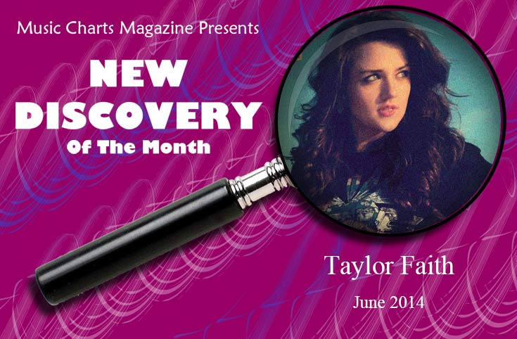 Music Charts Magazine® NEW DISCOVERY for the month of June 2014 - Taylor Faith - Featured song - See What You Did To Me