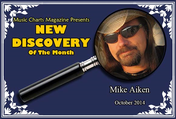 Music Charts Magazine® Proudly Presents NEW DISCOVERY Mike Aiken for the month of - October 2014