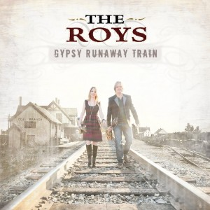 The Roys - Gypsy Runaway Train - A Music Charts Magazine NEW DISCOVERY for the month of January 2014