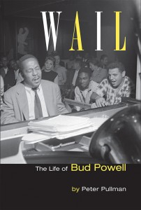 Wail - The Life of Bud Powell (Author Peter Pullman) A Music Charts Magazine Book Review by Benjamin Franklin V