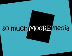 so much  MOORE media - Celebrating 25 years!